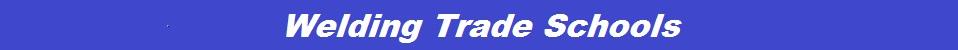 Welding Trade Schools